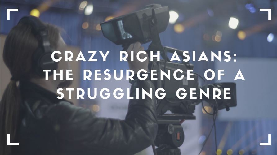 Crazy Rich Asians: The Resurgence of a Struggling Genre
