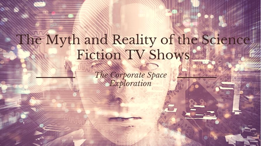 The Corporate Space Exploration: The Myth and Reality of the Science Fiction TV Shows